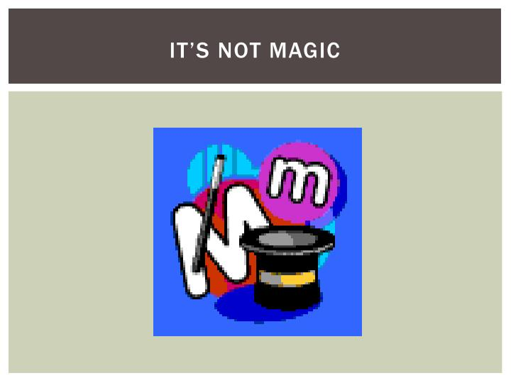 It's not magic