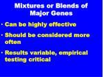mixtures or blends of major genes