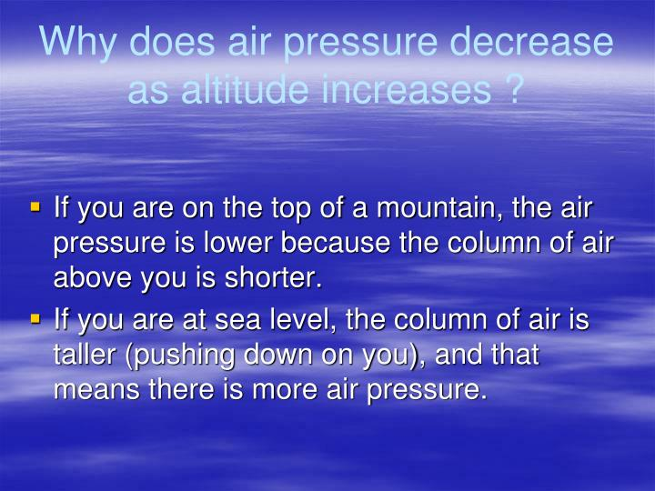 Why does air pressure decrease as altitude increases ?