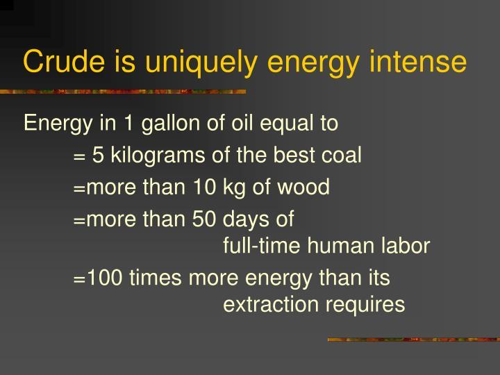 Crude is uniquely energy intense