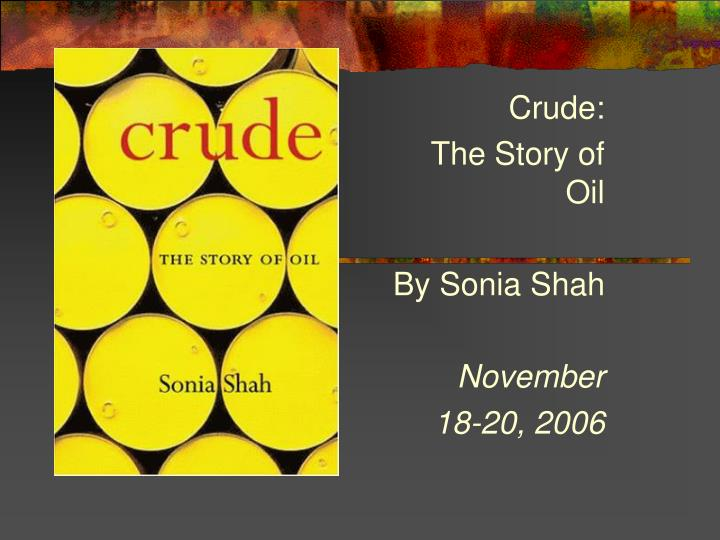 crude the story of oil by sonia shah november 18 20 2006 n.
