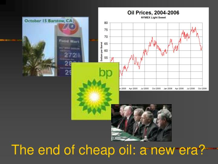 The end of cheap oil: a new era?