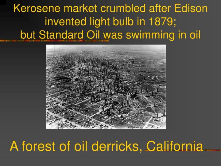 Kerosene market crumbled after Edison invented light bulb in 1879;