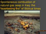 spontaneous combustion of natural gas seep in iraq the everlasting fire of biblical times