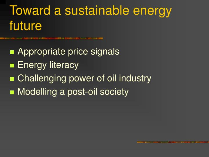 Toward a sustainable energy future
