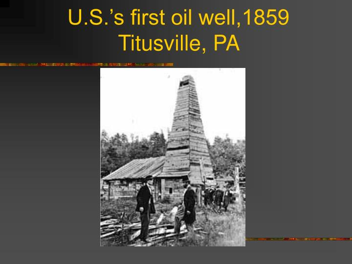 U.S.'s first oil well,1859