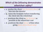 which of the following demonstrates wheelchair safety