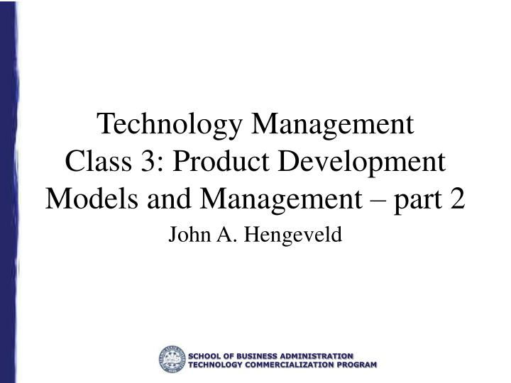 technology management class 3 product development models and management part 2 n.
