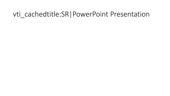 vti_cachedtitle:SR|PowerPoint Presentation