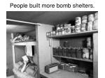 people built more bomb shelters