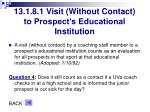13 1 8 1 visit without contact to prospect s educational institution
