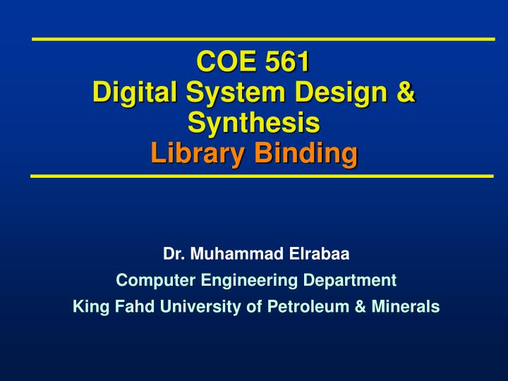 coe 561 digital system design synthesis library binding n.