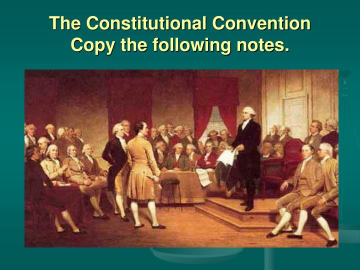 the constitutional convention copy the following notes n.