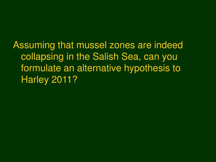Assuming that mussel zones are indeed collapsing in the Salish Sea, can you formulate an alternative hypothesis to Harley 2011?