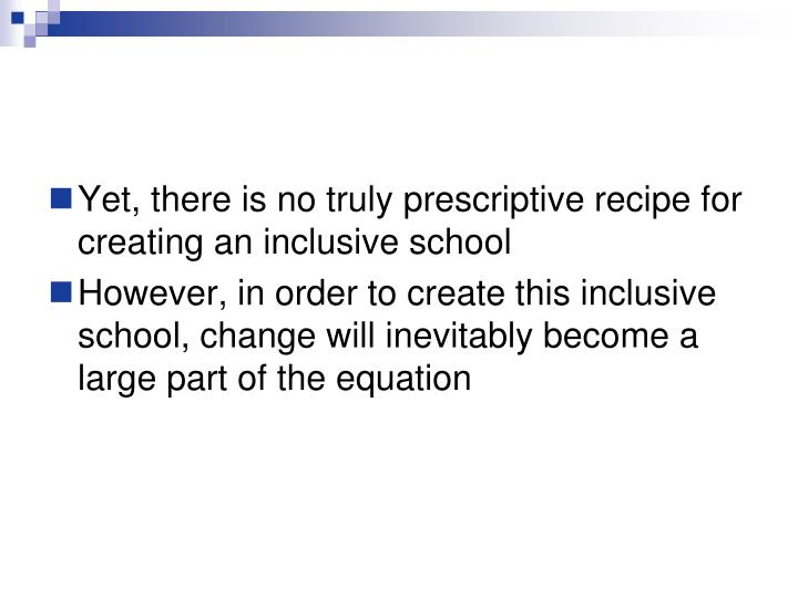 Yet, there is no truly prescriptive recipe for creating an inclusive school