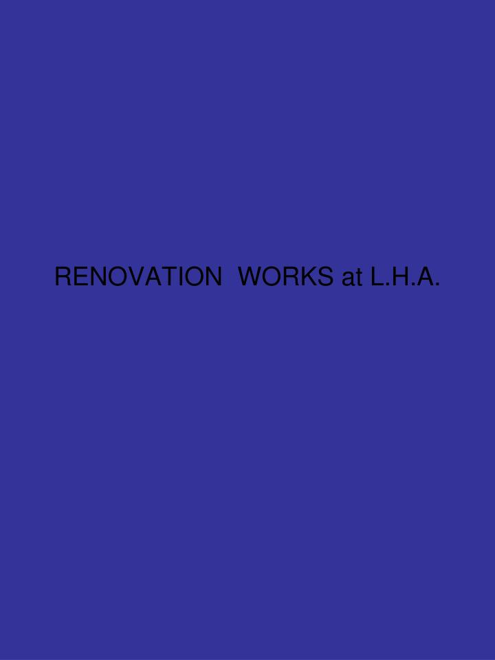 renovation works at l h a n.