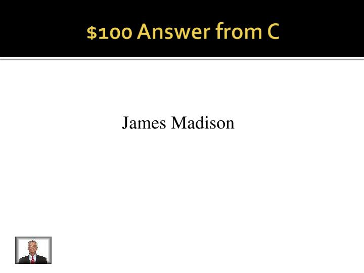 $100 Answer from C