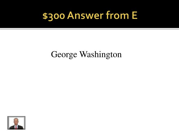 $300 Answer from E