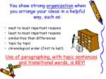 you show strong organization when you arrange your ideas in a helpful way such as
