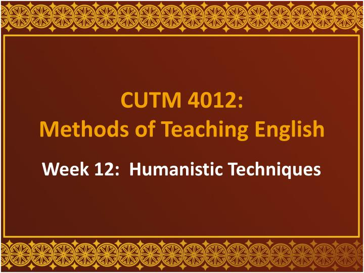 PPT - CUTM 4012: Methods of Teaching English PowerPoint
