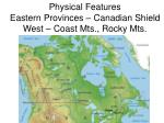 physical features eastern provinces canadian shield west coast mts rocky mts