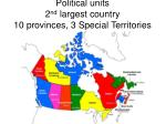 political units 2 nd largest country 10 provinces 3 special territories