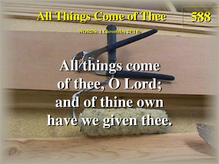 all things come of thee n.
