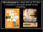 advertisement is a short film on tv that is intended to persuade people to buy something