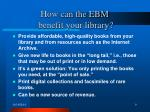 how can the ebm benefit your library