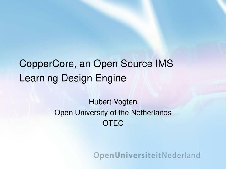 coppercore an open source ims learning design engine n.