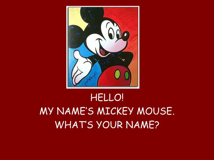 hello my name s mickey mouse what s your name n.