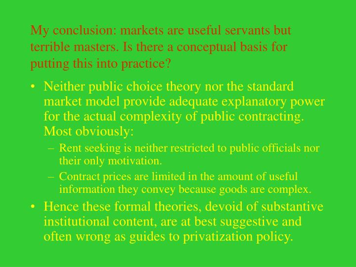 My conclusion: markets are useful servants but terrible masters. Is there a conceptual basis for putting this into practice?