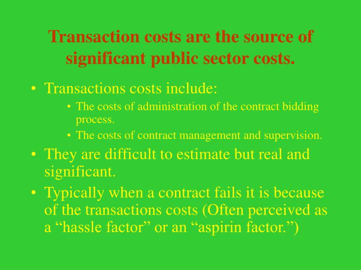 Transaction costs are the source of significant public sector costs.