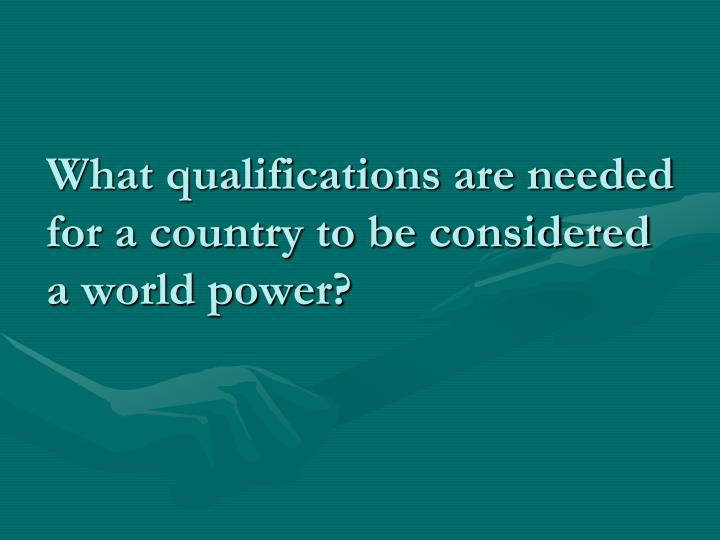 what qualifications are needed for a country to be considered a world power n.