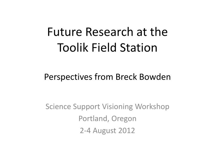future research at the toolik field station perspectives from breck bowden n.