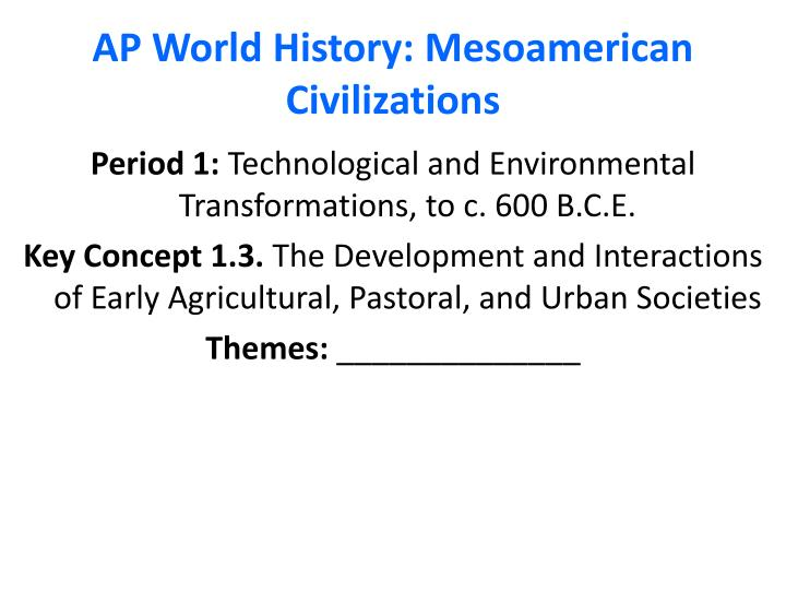 PPT - AP World History: Mesoamerican Civilizations