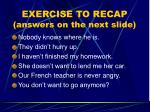 exercise to recap answers on the next slide