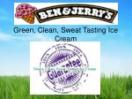 green clean sweat tasting ice cream