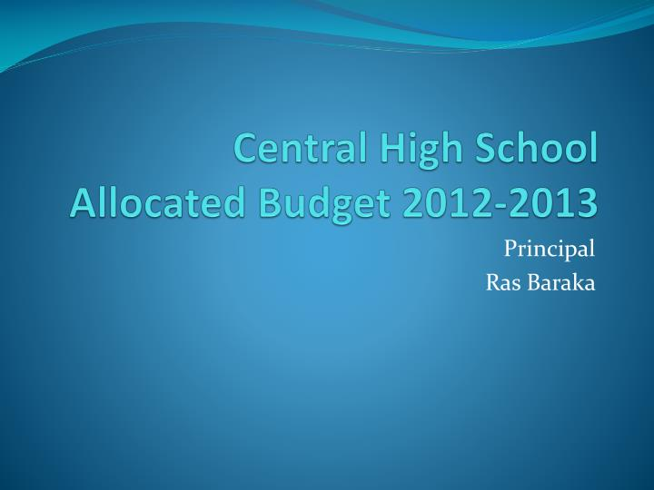 central high school allocated budget 2012 2013 n.