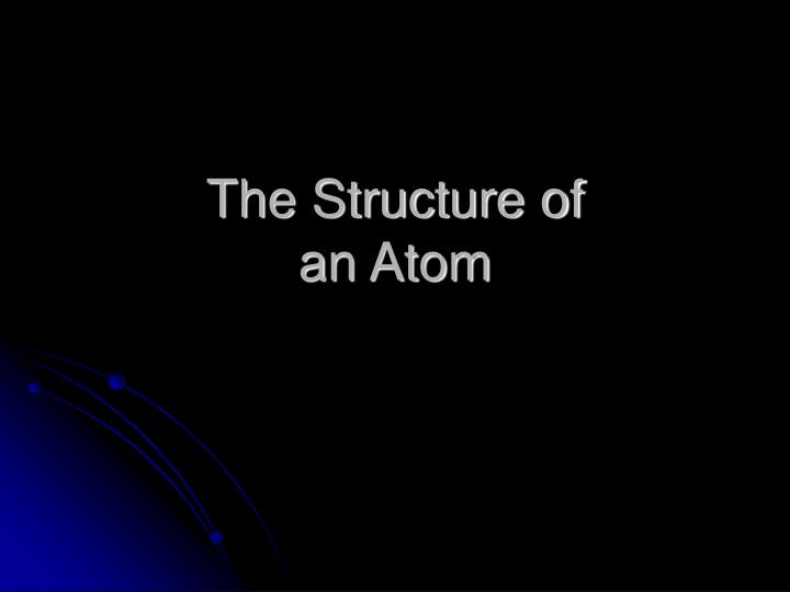 the structure of an atom n.