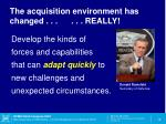 the acquisition environment has changed really