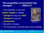 the acquisition environment has changed really1