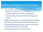future developments by licensor