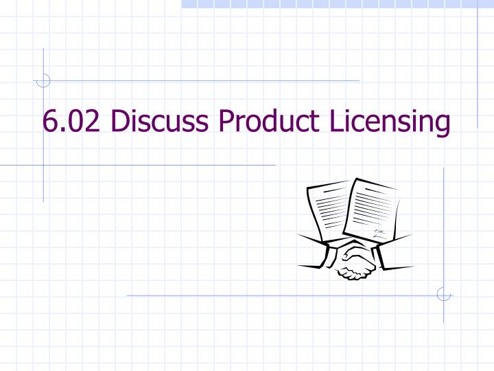 6 02 discuss product licensing n.