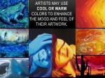 artists may use cool or warm colors to enhance the mood and feel of their artwork