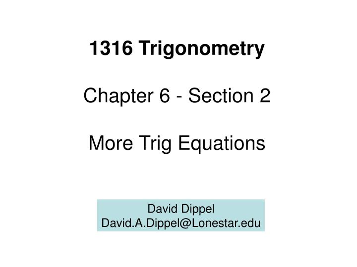 1316 trigonometry chapter 6 section 2 more trig equations n.