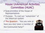 house unamerican activities committee huac