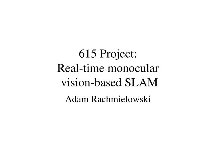 615 project real time monocular vision based slam n.