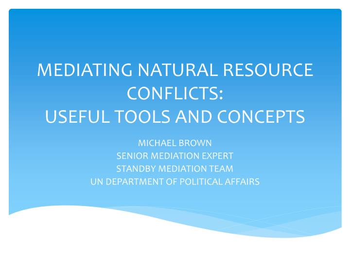 Mediating natural resource conflicts useful tools and concepts