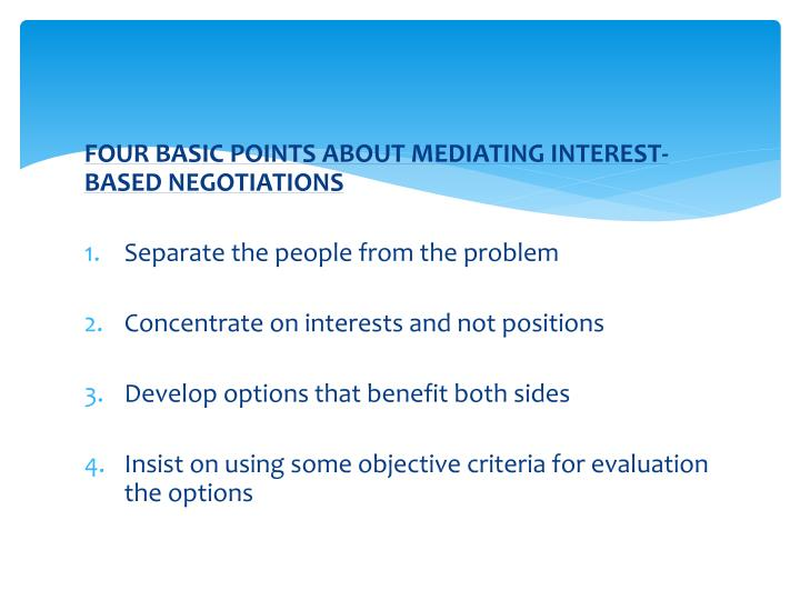 FOUR BASIC POINTS ABOUT MEDIATING INTEREST-BASED NEGOTIATIONS